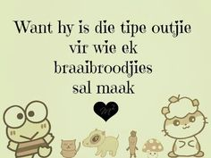 Hy is die tipe outjie vir wie ek braaibrootjies sal maaak enige tyd en enige dag I Love My Hubby, Love My Man, Love Husband Quotes, I Love You Quotes, Love Yourself Quotes, Quotes To Live By, Me Quotes, Funny Quotes, Qoutes