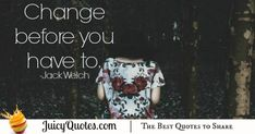Quote About Change - Jack Welch Jack Welch, Perfection Quotes, Change Quotes, Better Life, Be Yourself Quotes, Quotes About Change