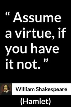 William Shakespeare - Hamlet - Assume a virtue, if you have it not. William Shakespeare Frases, Shakespeare Sonnets, Shakespeare Plays, Literature Quotes, Book Quotes, Hard Quotes, Funny Quotes, Mahatma Gandhi, Osho