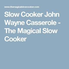 Slow Cooker John Wayne Casserole - The Magical Slow Cooker