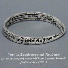 "Silver Inspirational Bracelet. ""You Will Seek Me and Find Me When You Seek Me with All Your Heart."" Jermiah 29:13. Size: 3/8"" High / 2 5/8"" Diameter. Hail Mary Gifts,http://www.amazon.com/dp/B00EQG53YC/ref=cm_sw_r_pi_dp_tLnksb124PGKBZJK"