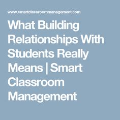 What Building Relationships With Students Really Means | Smart Classroom Management