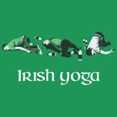 Irish yoga... love this!!  I think I found the next design for the Lucey Pub Crawl shirt.