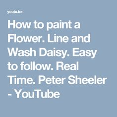 How to paint a Flower. Line and Wash Daisy. Easy to follow. Real Time. Peter Sheeler - YouTube