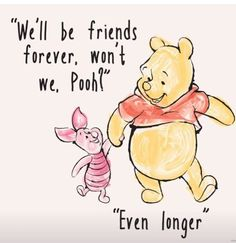 """""""We'll be friends forever, won't we Pooh?"""" asked Piglet, """"Even longer"""" answered Pooh -- A. Milne, Winnie The Pooh, Quote Winnie The Pooh Quotes, Winnie The Pooh Friends, Disney Winnie The Pooh, Winnie The Pooh Drawing, Piglet Winnie The Pooh, Tigger, Winnie The Pooh Tattoos, Eeyore Quotes, Winnie The Pooh Pictures"""
