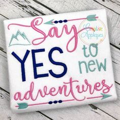 Say Yes To New Adventures - 4 Sizes!