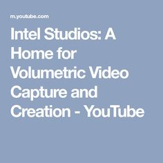 Intel Studios: A Home for Volumetric Video Capture and Creation - YouTube
