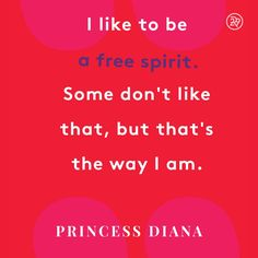 I like to be a free spirit. Some don't like that, but that's the way I am.