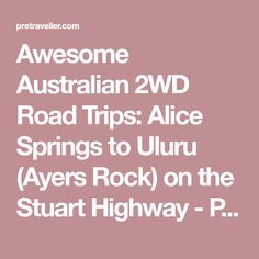 Awesome Australian 2WD Road Trips: Alice Springs to Uluru (Ayers Rock) on the Stuart Highway - Pretraveller
