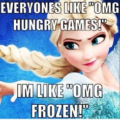 Disneys frozen... Haha so true I didn't even know that Catching Fire was turned into a movie until probably three weeks before it came out because I was so focused on Frozen!
