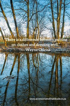"""""""There is a difference between putting on clothes and dressing well.""""  ― Wayne Chirisa"""