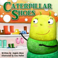 Mythical Books: what to do? Caterpillar Shoes by Angela Muse