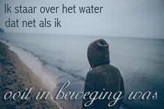 """""""Ik staar over het water dat net als ik ooit in beweging was."""" Uit 'Het Water' van het album 'De Bestemming'- Marco Borsato"""