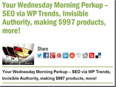 Your Wednesday Morning Perkup – SEO via WP Trends, Invisible Authority, making $997 products, more!