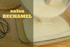 ANA GARÍN PINEDA: La salsa bechamel Bechamel, Dairy, Pudding, Cheese, Desserts, Food, Cooking School, Sauces, How To Make