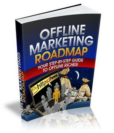 You Don't Have To Be An Expert Internet Marketer To Profit In The Offline World 	 	Here are just some of the highlights inside Offline Marketing Roadmap...