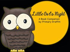 Primary Graffiti: Little Owl's Night {Book Companion} First Grade Activities, Reading Activities, Early Years Science, Night Book, Thematic Units, Mentor Texts, Kindergarten Literacy, Book Projects, Too Cool For School