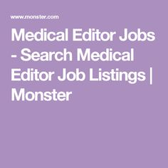 search for medical editor jobs at monster browse our collection of medical editor job listings including openings in full time and part time. Resume Example. Resume CV Cover Letter