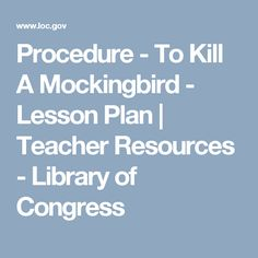 Procedure - To Kill A Mockingbird - Lesson Plan   Teacher Resources - Library of Congress