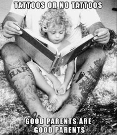I don't have tattoos nor do my parents but I completely agree with this.