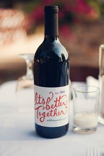 design your own wine bottle label for your wedding :) would be fun if you and the future hubby went to a vineyard and were able to stomp the grapes yourself!