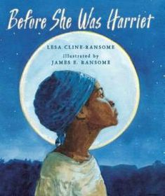 Slavery, Activist - Before She Was Harriet by Lesa Cline-Ransome and James E. Ransome, 2017
