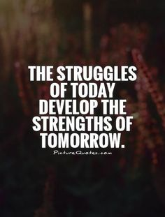 The struggles of today develop the strength of tomorrow. Tomorrow Quotes, Staying Positive, Helping Others, Picture Quotes, Quotations, Strength, Inspirational Quotes, Positivity, Faith