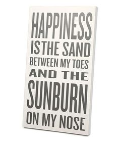 Look at this White & Gray 'Happiness is the Sand' Wall Art by Twelve Timbers Quotes To Live By, Me Quotes, Beach Quotes, Quotable Quotes, My Life Style, Say That Again, Nose Art, Panel Art, My Happy Place