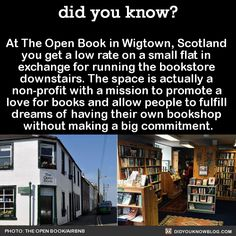 At The Open Book in Wigtown, Scotland you get a low rate on a small flat in exchange for running the bookstore downstairs. The space is actually a non-profit with a mission to promote a love for books. Oh The Places You'll Go, Cool Places To Visit, Places To Travel, The More You Know, Did You Know, Wtf Fun Facts, Awesome Facts, I Want To Travel, To Infinity And Beyond