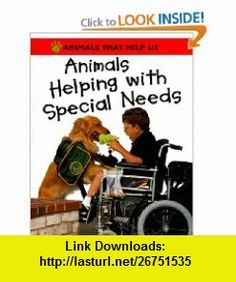Animals Helping with Specials Needs (Animals That Help Us (Franklin Watts Hardcover)) (9780531145647) Clare Oliver, Sally Morgan , ISBN-10: 0531145646  , ISBN-13: 978-0531145647 ,  , tutorials , pdf , ebook , torrent , downloads , rapidshare , filesonic , hotfile , megaupload , fileserve