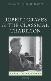 Robert Graves and the classical tradition / edited by A.G.G. Gibson - Oxford : Oxford University Press, 2015