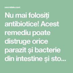 Nu mai folosiți antibiotice! Acest remediu poate distruge orice parazit și bacterie din intestine și stomac..... - Secretele.com Health And Beauty, Health And Wellness, Health Fitness, How To Get Rid, Good To Know, Cardio, Healthy Lifestyle, Healing, Cooking Recipes
