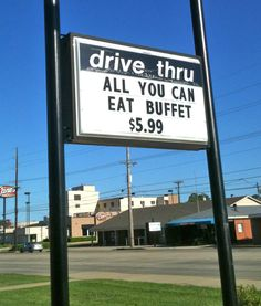 Drive Thru Buffet. It must take FOREVER to get through this drive thru line.