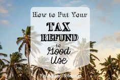 How to Put Your Tax Refund to Good Use #savings #budget #frugal #invest #makingitpay