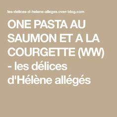 ONE PASTA AU SAUMON ET A LA COURGETTE (WW) - les délices d'Hélène allégés