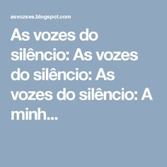As vozes do silêncio: As vozes do silêncio: As vozes do silêncio: A minh...