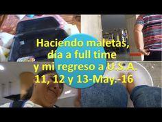 Haciendo maletas, día a full time y mi regreso a U S A - 11, 12 y 13/05/16