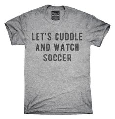 Let's Cuddle And Watch Soccer T-Shirt, Hoodie, Tank Top