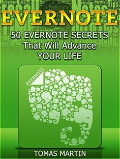 Evernote: 50 Evernote Secrets That Will Advance Your Life (Evernote, Evernote Essentials, Evernote for Dummies) by Tomas Martin, http://www.amazon.com/dp/B00SQFD878/ref=cm_sw_r_pi_dp_6-havb1BW1S72