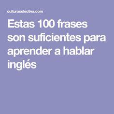 Estas 100 frases son suficientes para aprender a hablar inglés