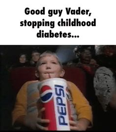 Good guy Vader, stopping childhood diabetes...Your lack of dieting is disturbing