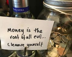 Tips ... Money is the root of all evil ....