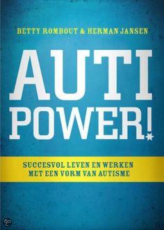 Betty Rombout & Herman Jansen - Autipower! - Succesvol leven en werken met een vorm van autisme