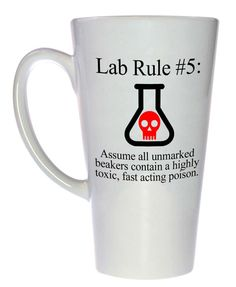 Lab Rule Assume all unmarked beakers contain an extremely toxic, fast acting poison Coffee or Tea Mug Why? Note that this is only one of our whole series of Lab Rule parap Science Chemistry, Science Jokes, Physical Science, Science Education, Teaching Science, Science Activities, Life Science, Science Gifts, Teaching Aids
