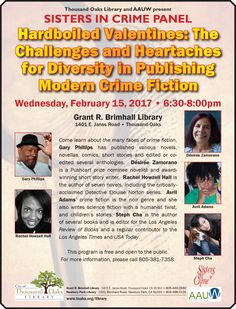 Thousand Oaks Library and AAUW present: SISTERS IN CRIME PANEL.  Hardboiled Valentines: The Challenges and Heartaches for Diversity in Publishing Modern Crime Fiction.  Wednesday, February 15, 2017 at 6:30pm at the Grant R. Brimhall Library, 1401 E. Janss Road, Thousand Oaks, CA 91362.