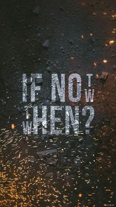 IF NOT NOW...THEN WHEN?