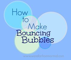 How to Make Bouncing Bubbles- So much fun! Recipe & demonstration video!