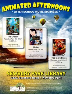Animated Afternoons: After School Movie Matinees at the Newbury Park Library, 2331, Borchard Road, Newbury Park, CA. Tuesday, April 25, 2017 at 3pm: The Croods. Tuesday, May 16, 2017 at 3pm: Mulan. Tuesday, June 6, 2017 at 3pm: The Incredibles.  www.toaks.org/library