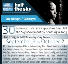 Half the Sky by Nicholas Kristof and Sheryl WuDunn  Legendary female artists from around the world, including Norah Jones, Sheryl Crow, Bonnie Raitt, Alicia Keys and Angélique Kidjo, support the Half the Sky Movement. Starting Monday, a new song will be offered for free download on halftheskymovement.org. Stay tuned to learn the names of the songs & return daily for the new song.