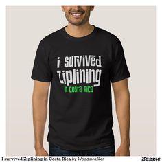 I survived Ziplining in Costa Rica T-shirt Designed by Woodswalker on www.zazzle.com/woodswalker*/